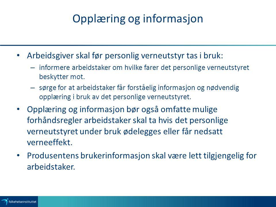 Opplæring og informasjon Arbeidsgiver skal før personlig verneutstyr tas i bruk: – informere arbeidstaker om hvilke farer det personlige verneutstyret