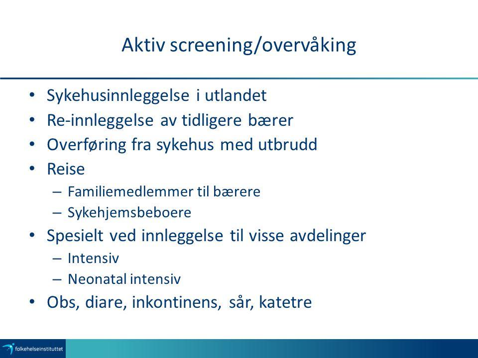 Aktiv screening/overvåking Sykehusinnleggelse i utlandet Re-innleggelse av tidligere bærer Overføring fra sykehus med utbrudd Reise – Familiemedlemmer