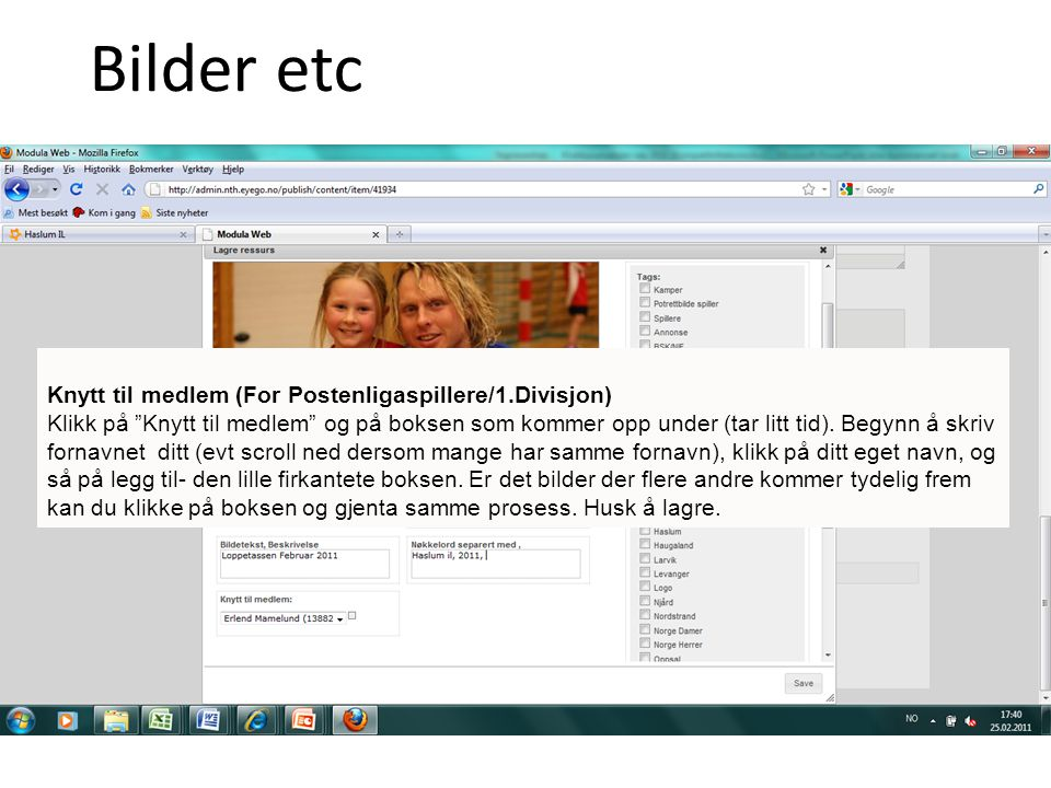 Bilder etc Knytt til medlem (For Postenligaspillere/1.Divisjon) Klikk på Knytt til medlem og på boksen som kommer opp under (tar litt tid).