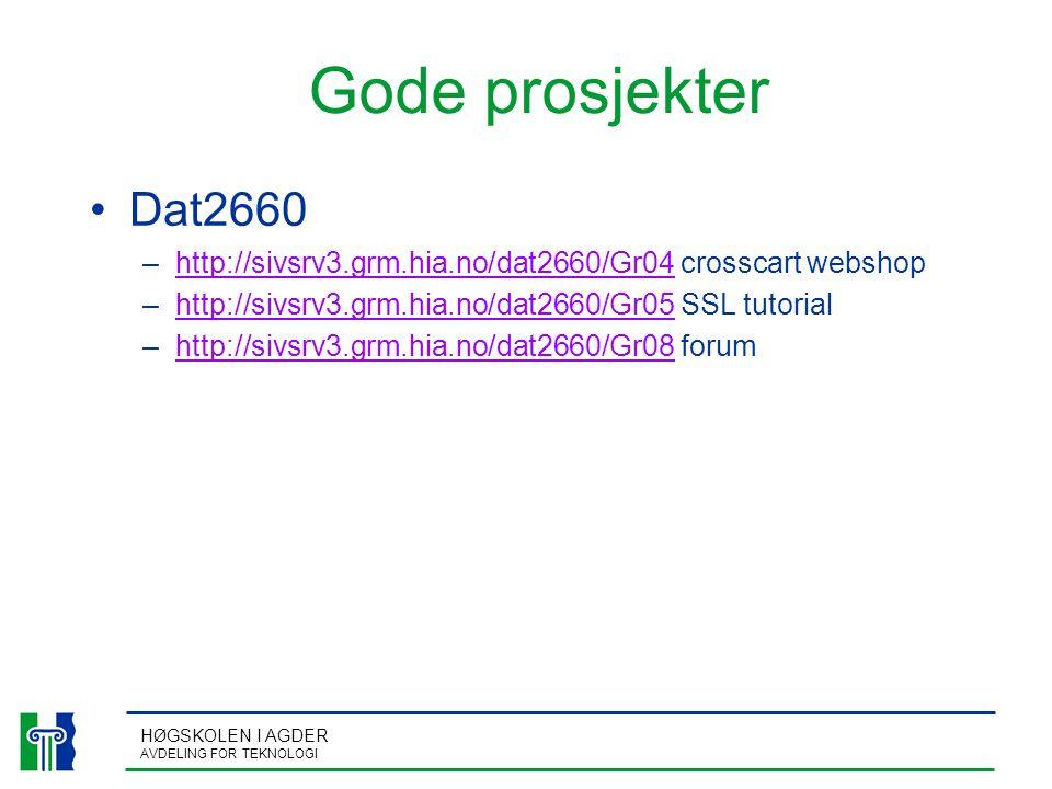HØGSKOLEN I AGDER AVDELING FOR TEKNOLOGI Gode prosjekter Dat2660 –http://sivsrv3.grm.hia.no/dat2660/Gr04 crosscart webshophttp://sivsrv3.grm.hia.no/dat2660/Gr04 –http://sivsrv3.grm.hia.no/dat2660/Gr05 SSL tutorialhttp://sivsrv3.grm.hia.no/dat2660/Gr05 –http://sivsrv3.grm.hia.no/dat2660/Gr08 forumhttp://sivsrv3.grm.hia.no/dat2660/Gr08