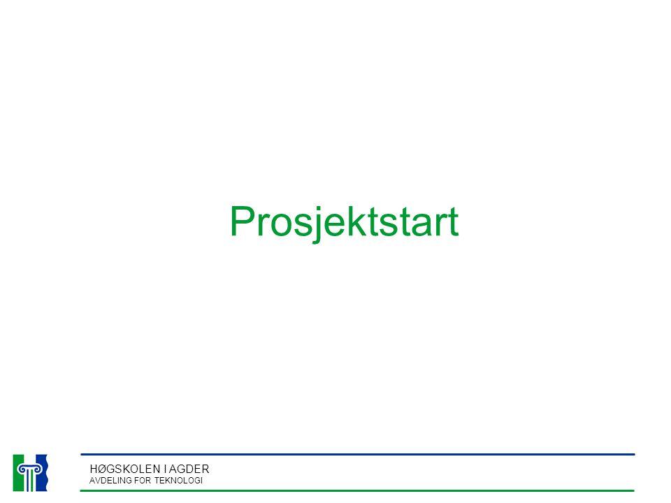 HØGSKOLEN I AGDER AVDELING FOR TEKNOLOGI Prosjektstart
