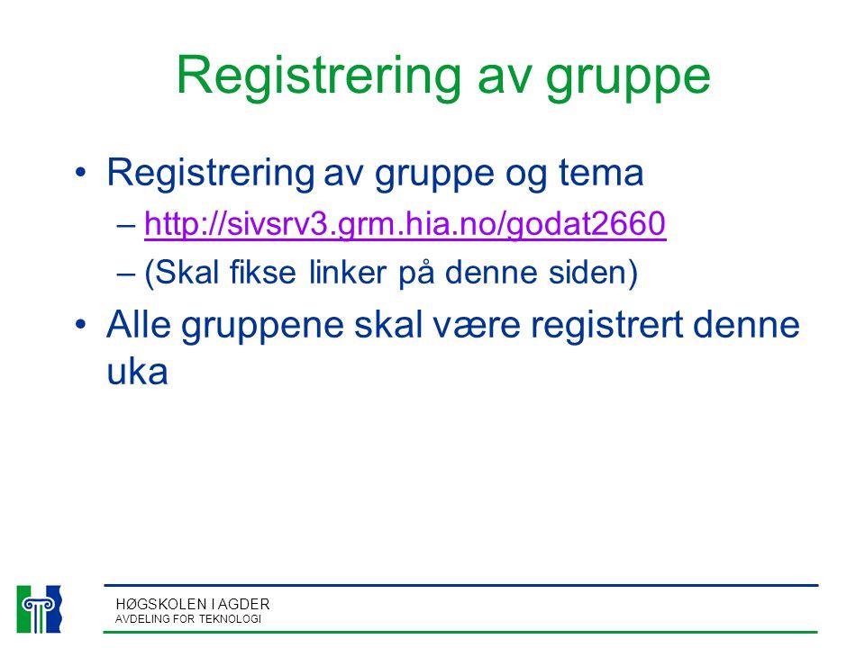 HØGSKOLEN I AGDER AVDELING FOR TEKNOLOGI Registrering av gruppe Registrering av gruppe og tema –http://sivsrv3.grm.hia.no/godat2660http://sivsrv3.grm.hia.no/godat2660 –(Skal fikse linker på denne siden) Alle gruppene skal være registrert denne uka