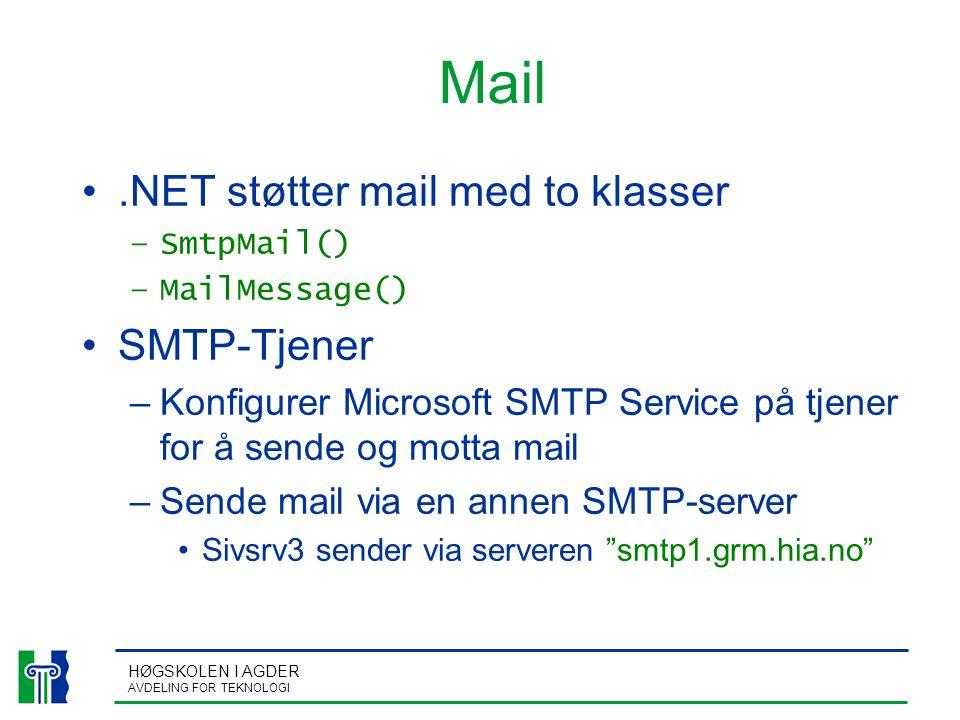 HØGSKOLEN I AGDER AVDELING FOR TEKNOLOGI Mail.NET støtter mail med to klasser –SmtpMail() –MailMessage() SMTP-Tjener –Konfigurer Microsoft SMTP Service på tjener for å sende og motta mail –Sende mail via en annen SMTP-server Sivsrv3 sender via serveren smtp1.grm.hia.no