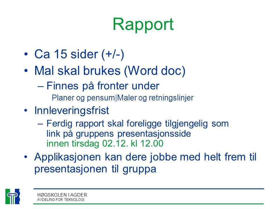 HØGSKOLEN I AGDER AVDELING FOR TEKNOLOGI Rapport Ca 15 sider (+/-) Mal skal brukes (Word doc) –Finnes på fronter under Planer og pensum|Maler og retni