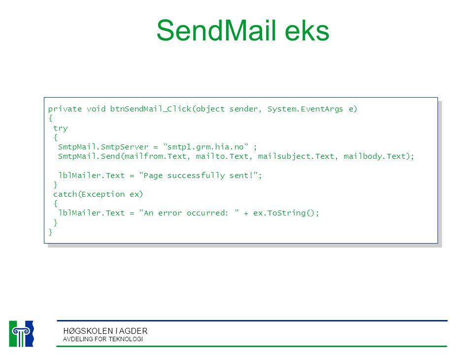 HØGSKOLEN I AGDER AVDELING FOR TEKNOLOGI SendMail eks private void btnSendMail_Click(object sender, System.EventArgs e) { try { SmtpMail.SmtpServer =