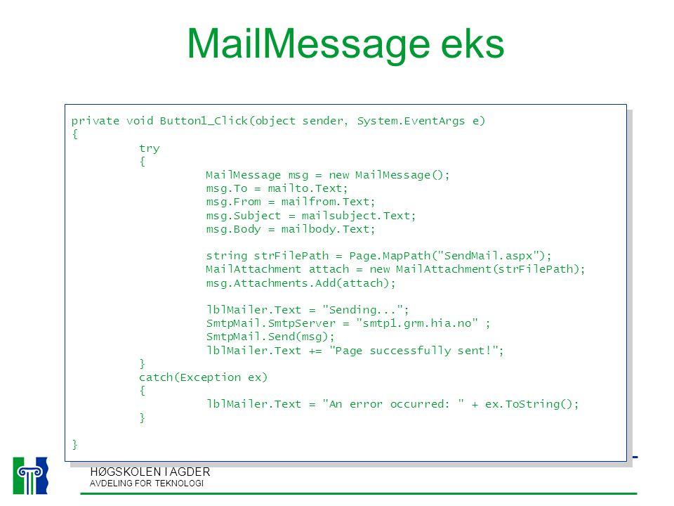 HØGSKOLEN I AGDER AVDELING FOR TEKNOLOGI MailMessage eks private void Button1_Click(object sender, System.EventArgs e) { try { MailMessage msg = new M