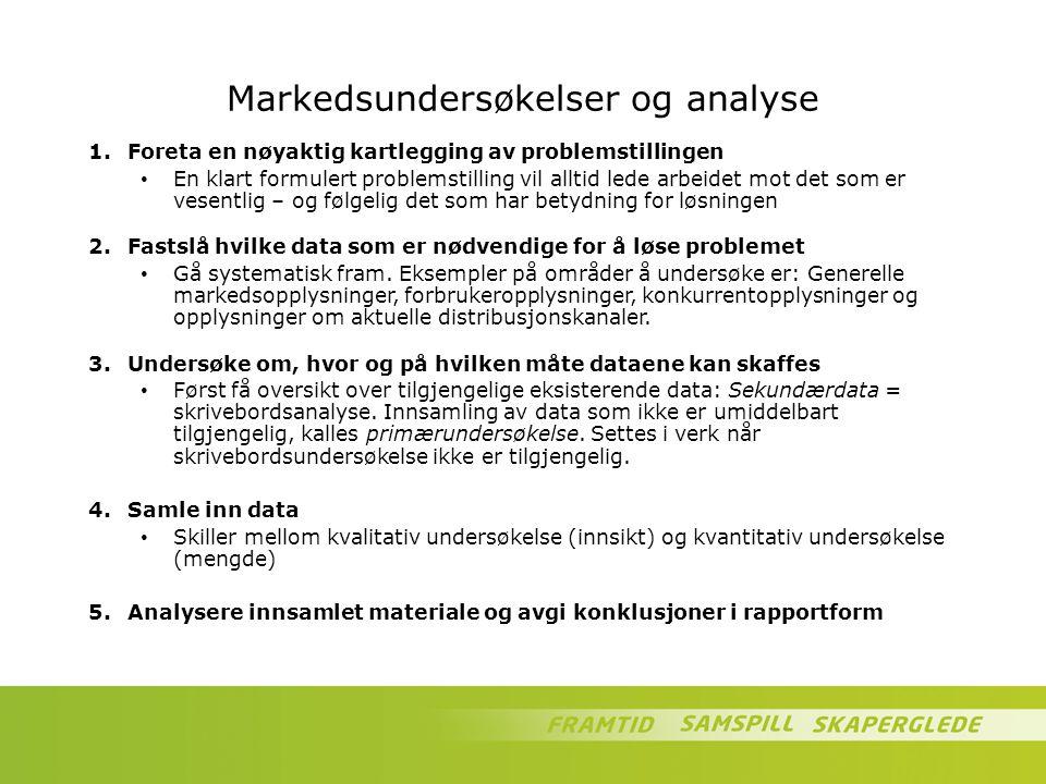 Markedsundersøkelser og analyse 1.Foreta en nøyaktig kartlegging av problemstillingen En klart formulert problemstilling vil alltid lede arbeidet mot