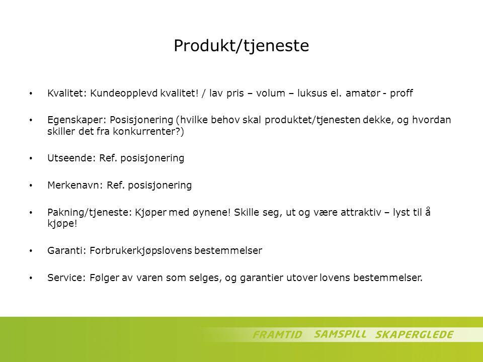 Produkt/tjeneste Kvalitet: Kundeopplevd kvalitet! / lav pris – volum – luksus el. amatør - proff Egenskaper: Posisjonering (hvilke behov skal produkte
