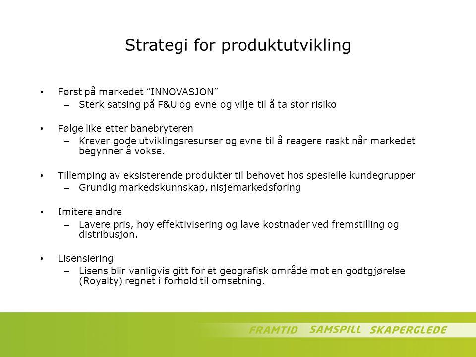 """Strategi for produktutvikling Først på markedet """"INNOVASJON"""" – Sterk satsing på F&U og evne og vilje til å ta stor risiko Følge like etter banebrytere"""