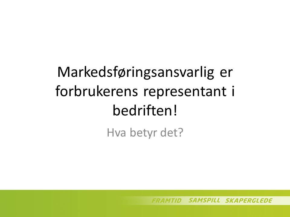Markedsføringsansvarlig er forbrukerens representant i bedriften! Hva betyr det?