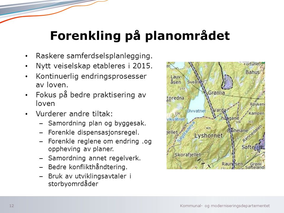 Kommunal- og moderniseringsdepartementet Norsk mal: To innholdsdeler - Sammenlikning Forenkling på planområdet Raskere samferdselsplanlegging.