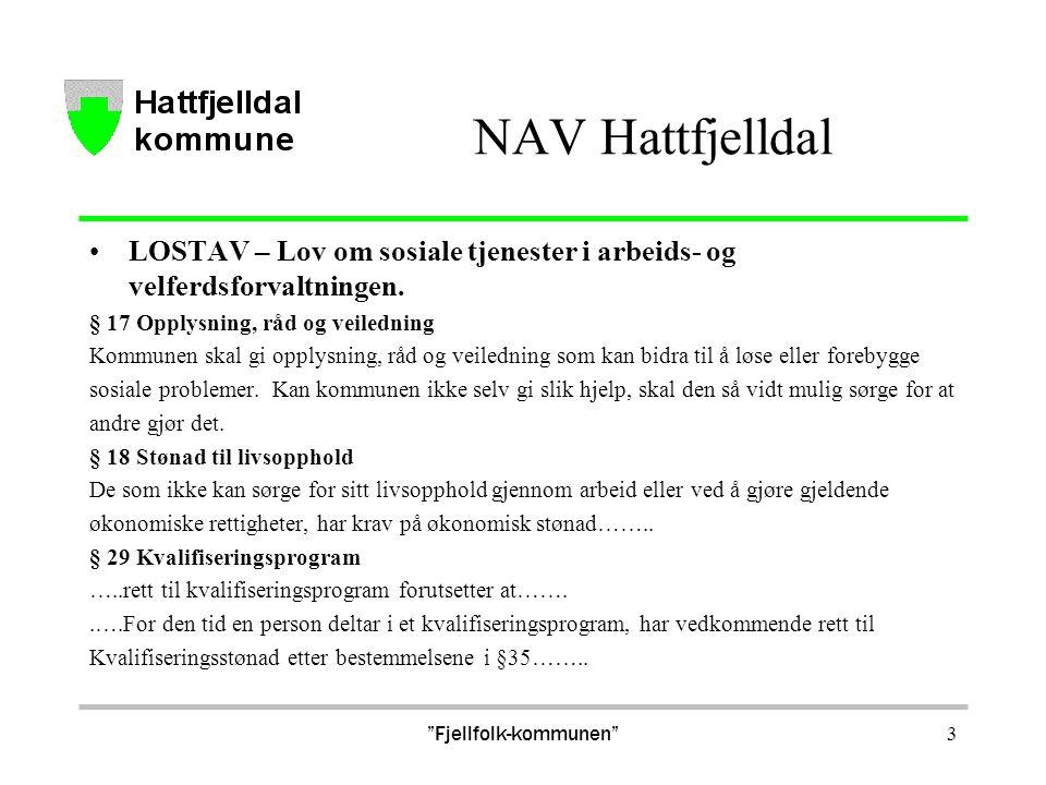 NAV Hattfjelldal LOSTAV – Lov om sosiale tjenester i arbeids- og velferdsforvaltningen. § 17 Opplysning, råd og veiledning Kommunen skal gi opplysning