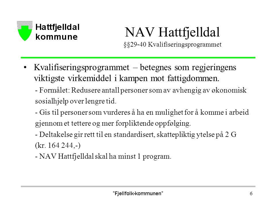 NAV Hattfjelldal §§29-40 Kvalifiseringsprogrammet Kvalifiseringsprogrammet – betegnes som regjeringens viktigste virkemiddel i kampen mot fattigdommen
