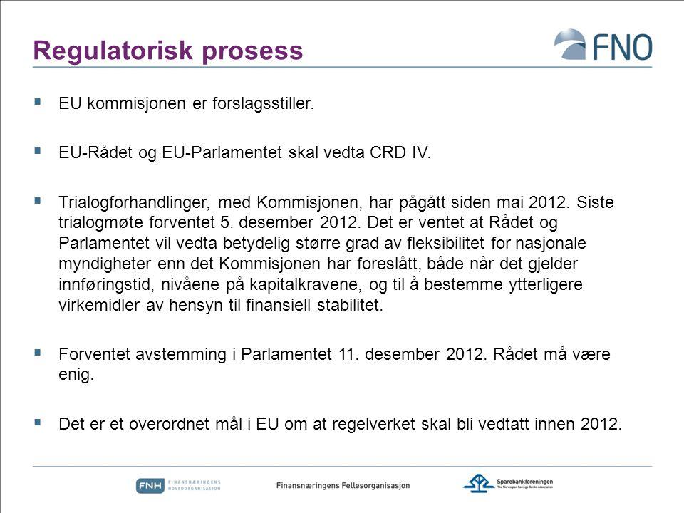 Regulatorisk prosess  EU kommisjonen er forslagsstiller.  EU-Rådet og EU-Parlamentet skal vedta CRD IV.  Trialogforhandlinger, med Kommisjonen, har