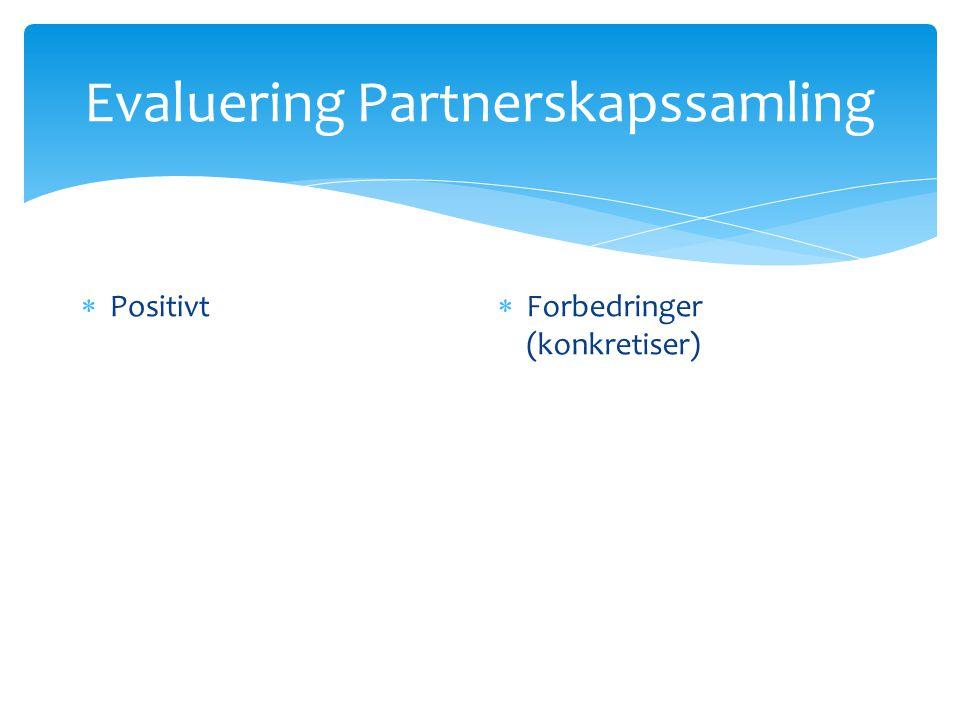 Evaluering Partnerskapssamling  Positivt  Forbedringer (konkretiser)
