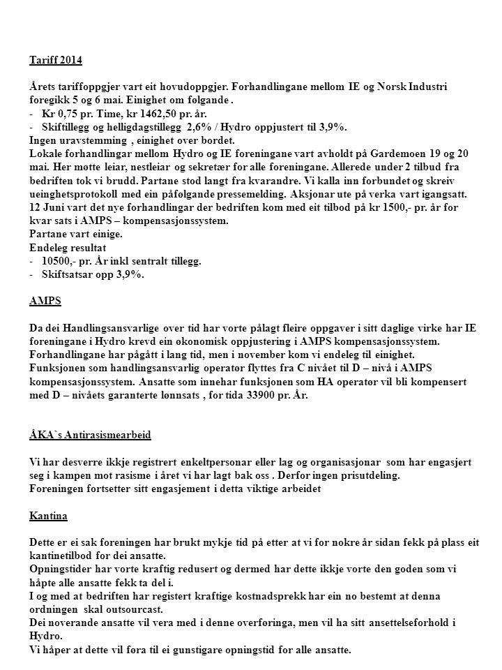 Tariff 2014 Årets tariffoppgjer vart eit hovudoppgjer. Forhandlingane mellom IE og Norsk Industri foregikk 5 og 6 mai. Einighet om følgande. -Kr 0,75
