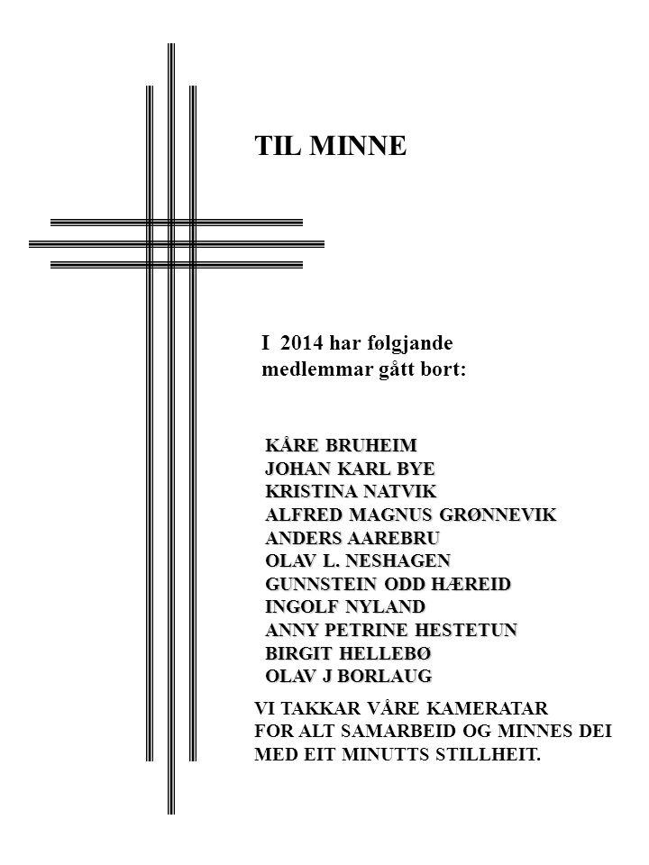 I 2014 har følgjande medlemmar gått bort: KÅRE BRUHEIM JOHAN KARL BYE KRISTINA NATVIK ALFRED MAGNUS GRØNNEVIK ANDERS AAREBRU OLAV L. NESHAGEN GUNNSTEI