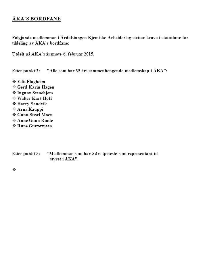 ÅKA`S BORDFANE Følgjande medlemmar i Årdalstangen Kjemiske Arbeiderlag stettar krava i statuttane for tildeling av ÅKA`s bordfane: Utdelt på ÅKA`s års