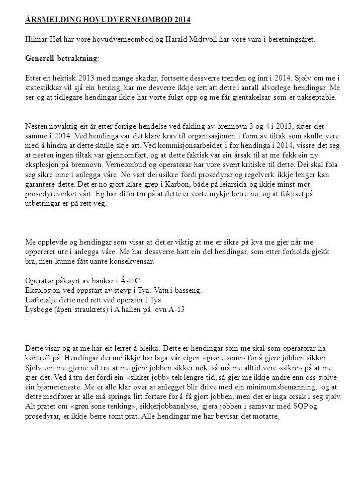 DET FAGLEGE ARBEIDET Dei viktigaste sakene foreningen har handsama i 2014 : - Pensjonsordningar - Karbonprosjektet, Carbon 2020 + - Tariffoppgjeret 2014 - AMPS - HMS / Loto relaterte saker - Omforing / I - mur - Budsjettarbeid - IE`Landsmøte 2014 - Årleg helsekontroll - Interessekontoret - Protokoll tilkallingspersonell - IA avtalen - Badbygget - Kantina - Hydro Monitor - Vatntilgang, spesielt i varmen - Virksomheitoverdragelse køyretøy - Skiftordning I – mur og smetarar - Ferieavvikling / Flexidagar - Styreseminar - Foreningens heimesider - Antirasismearbeid - Bemanning Carbon 2020 + Da Hydro overtok 100% eigarskap av Hydro Husnes, vart også Hydro`s eigarskap i Aluchemi auka.
