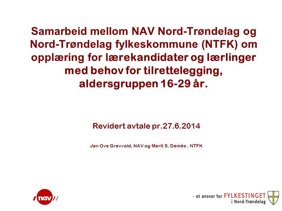 Formål med avtalen 1.1 Formål Nav Nord-Trøndelag og NTFK skal samarbeide om lærlinger med behov for tilrettelegging og lærekandidater i aldersgruppen 16 til 29 år (Jfr.