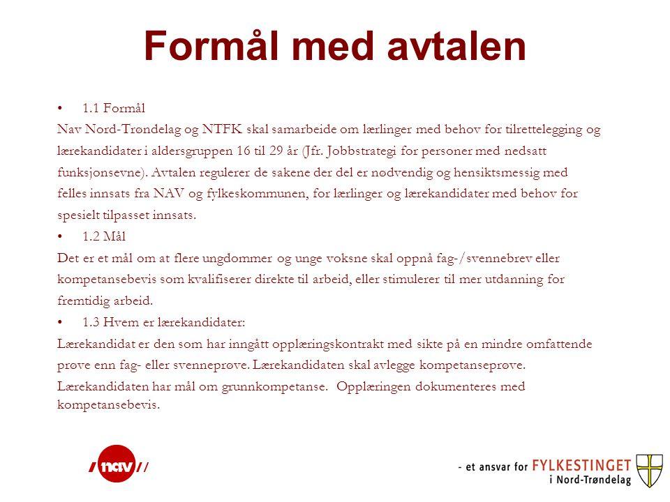 Formål med avtalen 1.1 Formål Nav Nord-Trøndelag og NTFK skal samarbeide om lærlinger med behov for tilrettelegging og lærekandidater i aldersgruppen