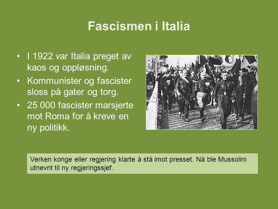 Fascismen i Italia I 1922 var Italia preget av kaos og oppløsning. Kommunister og fascister sloss på gater og torg. 25 000 fascister marsjerte mot Rom