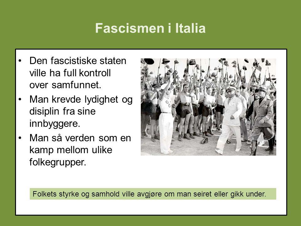 Fascismen i Italia Den fascistiske staten ville ha full kontroll over samfunnet. Man krevde lydighet og disiplin fra sine innbyggere. Man så verden so
