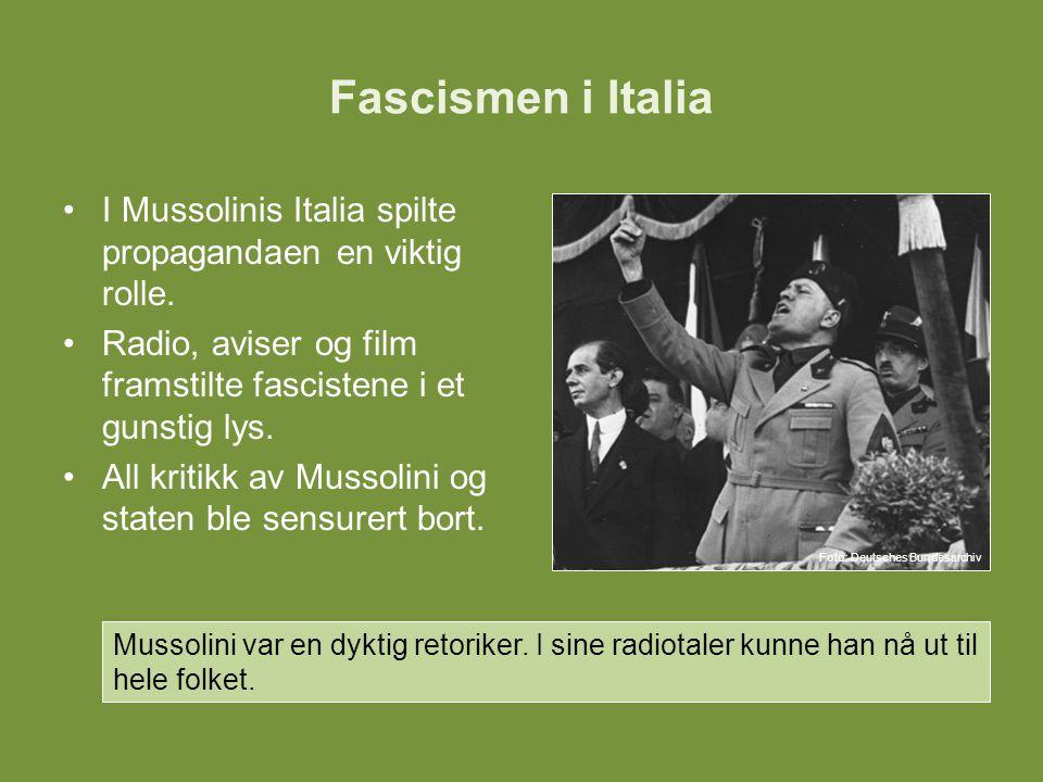 Fascismen i Italia I Mussolinis Italia spilte propagandaen en viktig rolle. Radio, aviser og film framstilte fascistene i et gunstig lys. All kritikk