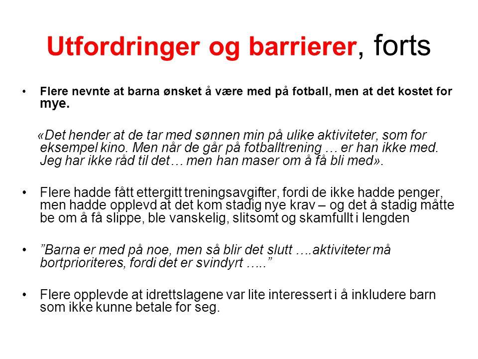 Utfordringer og barrierer, forts Flere nevnte at barna ønsket å være med på fotball, men at det kostet for mye.