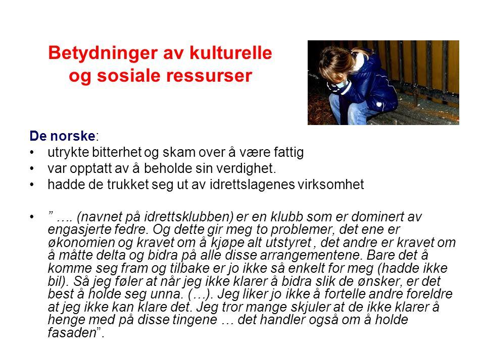 Betydninger av kulturelle og sosiale ressurser De norske: utrykte bitterhet og skam over å være fattig var opptatt av å beholde sin verdighet.
