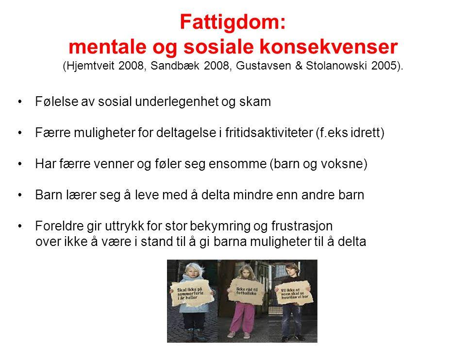 Fattigdom: mentale og sosiale konsekvenser (Hjemtveit 2008, Sandbæk 2008, Gustavsen & Stolanowski 2005).