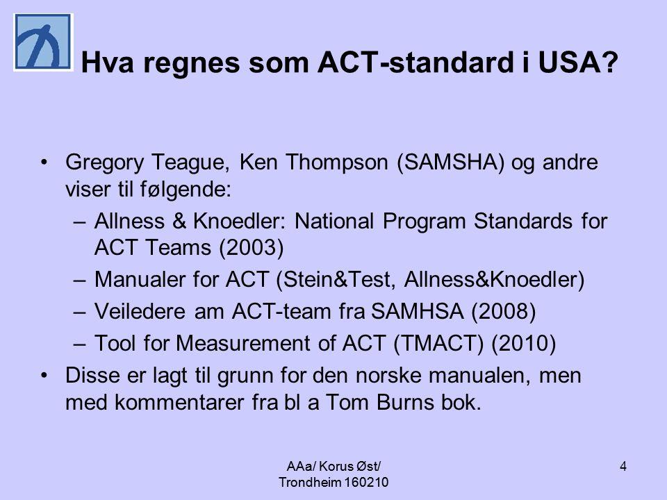 AAa/ Korus Øst/ Trondheim 160210 4 Hva regnes som ACT-standard i USA? Gregory Teague, Ken Thompson (SAMSHA) og andre viser til følgende: –Allness & Kn
