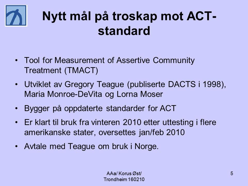 AAa/ Korus Øst/ Trondheim 160210 5 Nytt mål på troskap mot ACT- standard Tool for Measurement of Assertive Community Treatment (TMACT) Utviklet av Gre