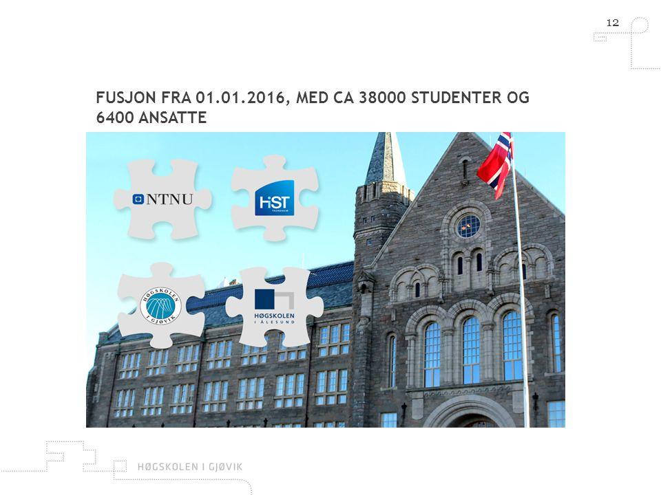 12 FUSJON FRA 01.01.2016, MED CA 38000 STUDENTER OG 6400 ANSATTE