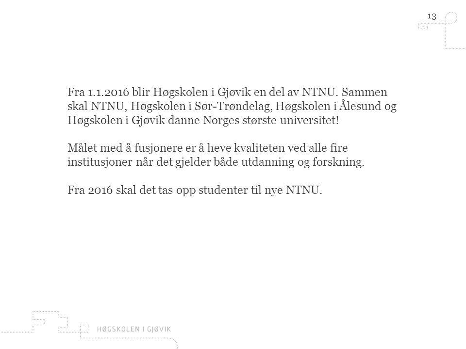 13 Fra 1.1.2016 blir Høgskolen i Gjøvik en del av NTNU.