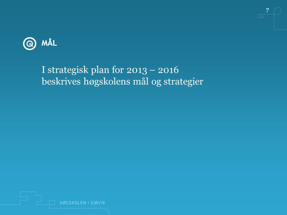 MÅL 7 I strategisk plan for 2013 – 2016 beskrives høgskolens mål og strategier