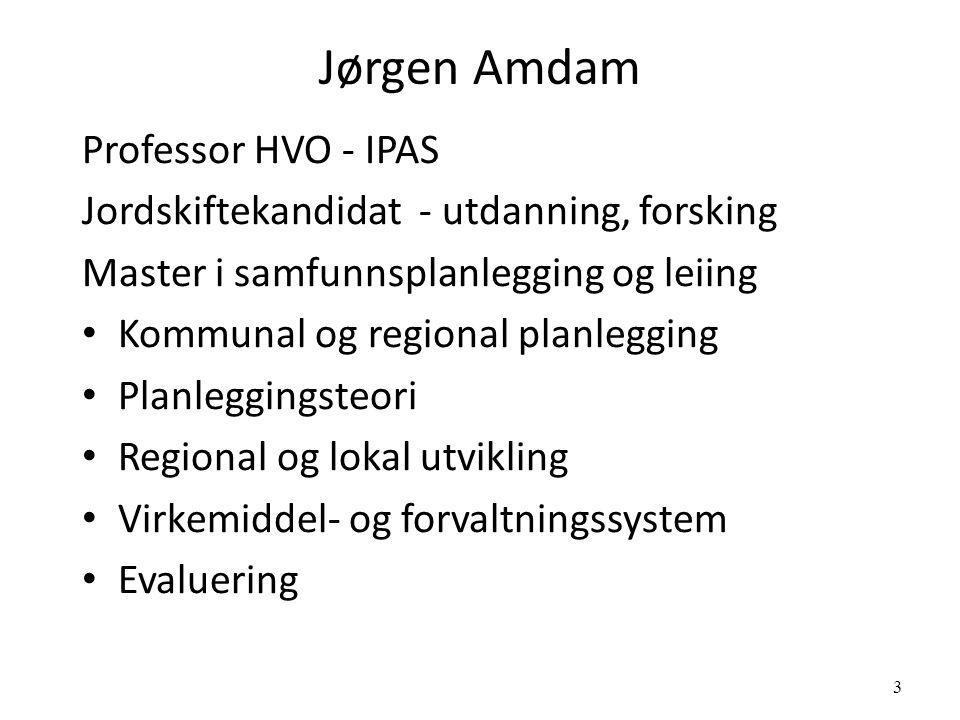 3 Jørgen Amdam Professor HVO - IPAS Jordskiftekandidat - utdanning, forsking Master i samfunnsplanlegging og leiing Kommunal og regional planlegging Planleggingsteori Regional og lokal utvikling Virkemiddel- og forvaltningssystem Evaluering