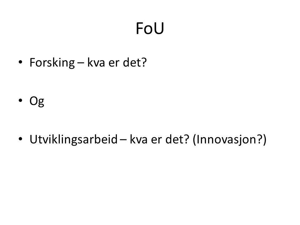 FoU Forsking – kva er det Og Utviklingsarbeid – kva er det (Innovasjon )