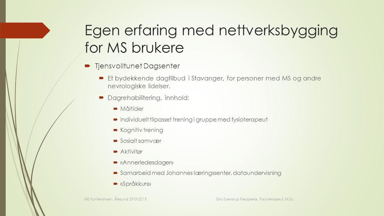 Egen erfaring med nettverksbygging for MS brukere  Tjensvolltunet Dagsenter  Et bydekkende dagtilbud i Stavanger, for personer med MS og andre nevrologiske lidelser.