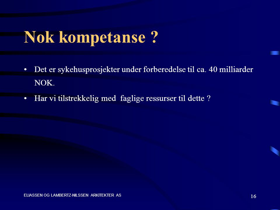 ELIASSEN OG LAMBERTZ-NILSSEN ARKITEKTER AS 16 Nok kompetanse .