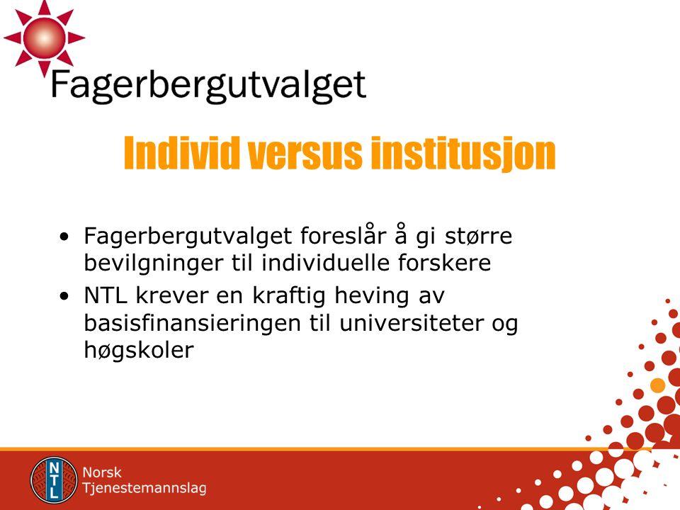 Individ versus institusjon Fagerbergutvalget foreslår å gi større bevilgninger til individuelle forskere NTL krever en kraftig heving av basisfinansie