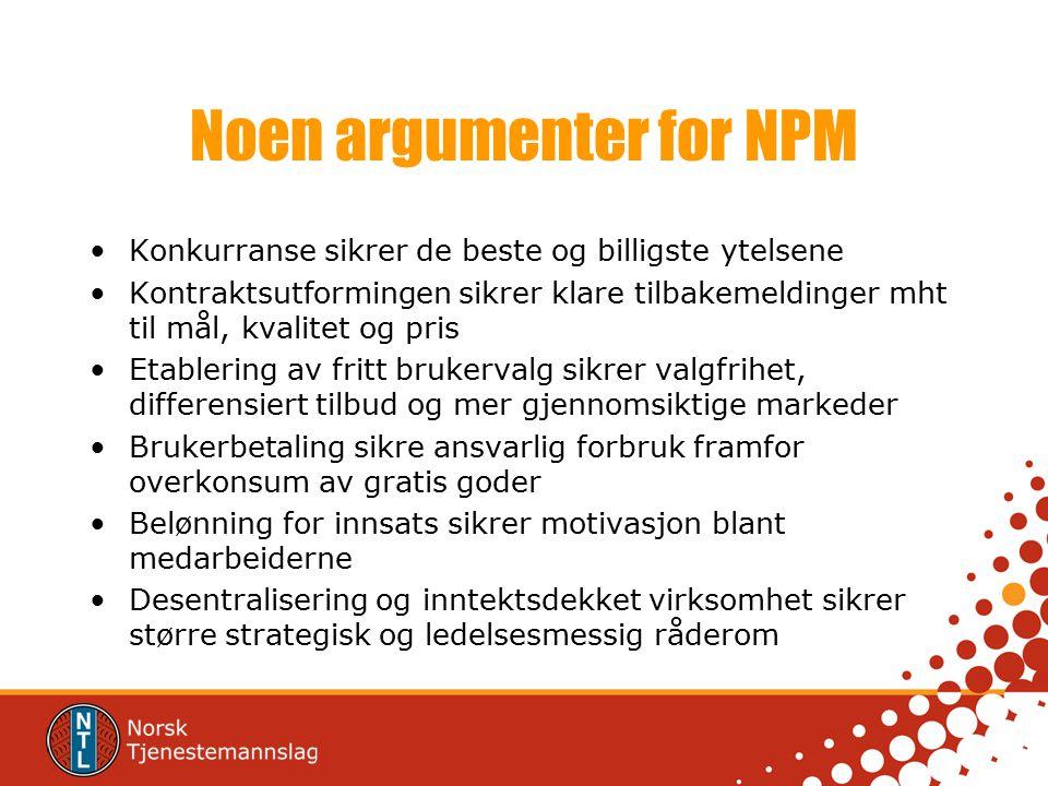 Noen argumenter for NPM Konkurranse sikrer de beste og billigste ytelsene Kontraktsutformingen sikrer klare tilbakemeldinger mht til mål, kvalitet og