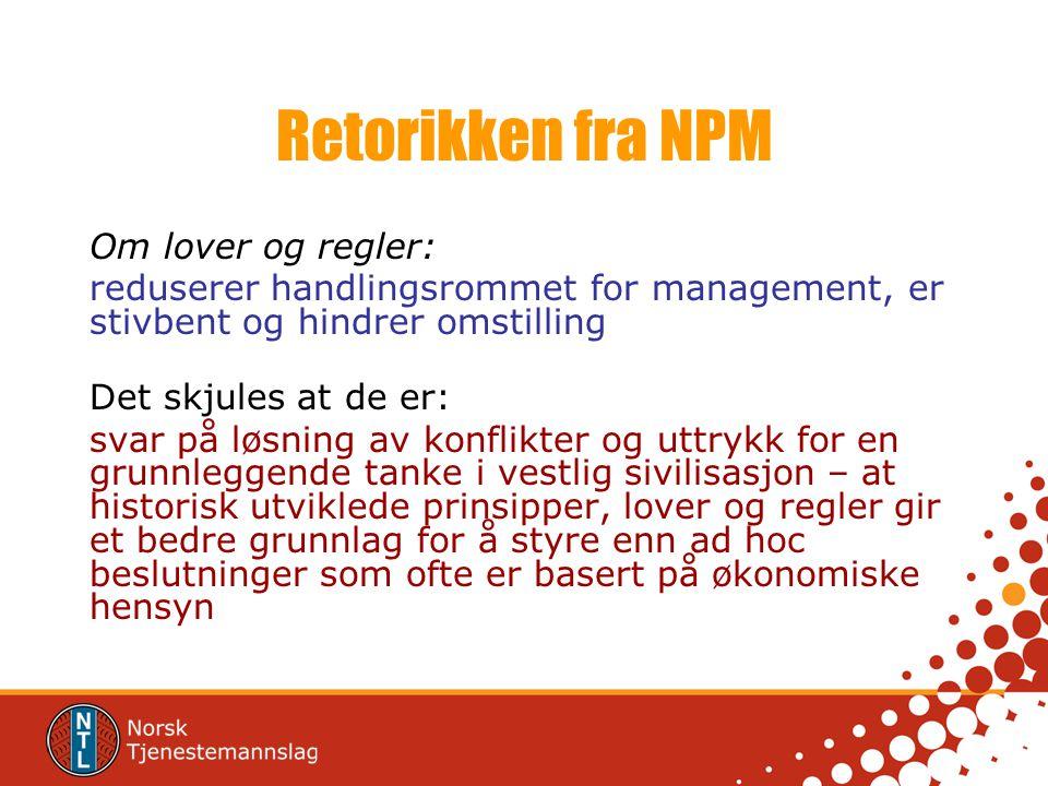Retorikken fra NPM Om lover og regler: reduserer handlingsrommet for management, er stivbent og hindrer omstilling Det skjules at de er: svar på løsni