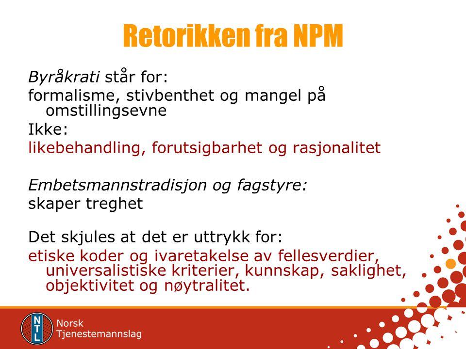 Retorikken fra NPM Byråkrati står for: formalisme, stivbenthet og mangel på omstillingsevne Ikke: likebehandling, forutsigbarhet og rasjonalitet Embet