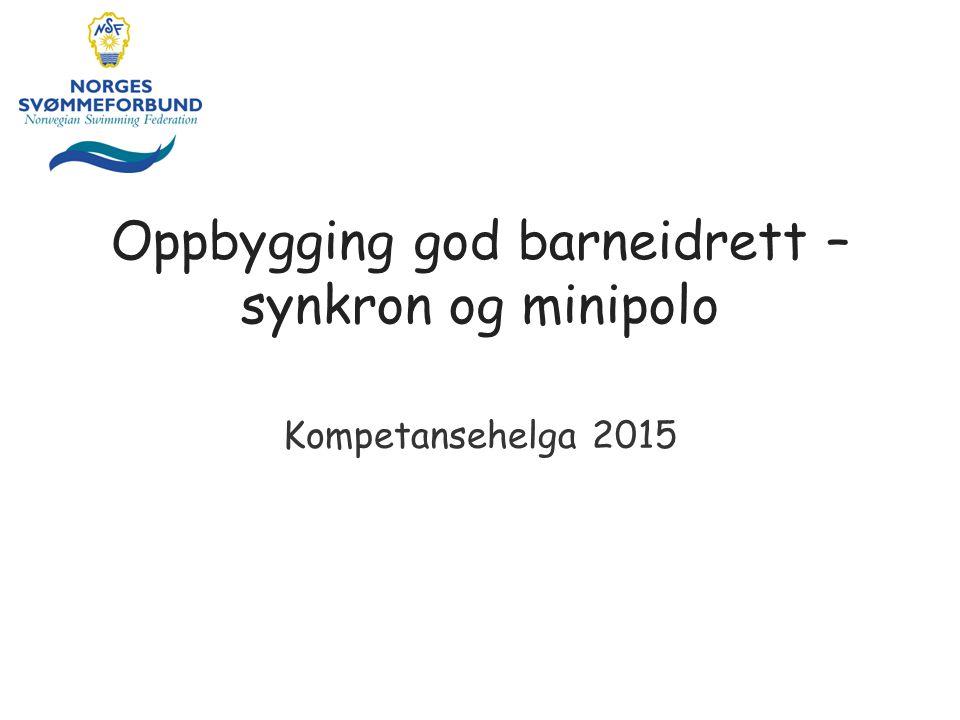 Oppbygging god barneidrett – synkron og minipolo Kompetansehelga 2015