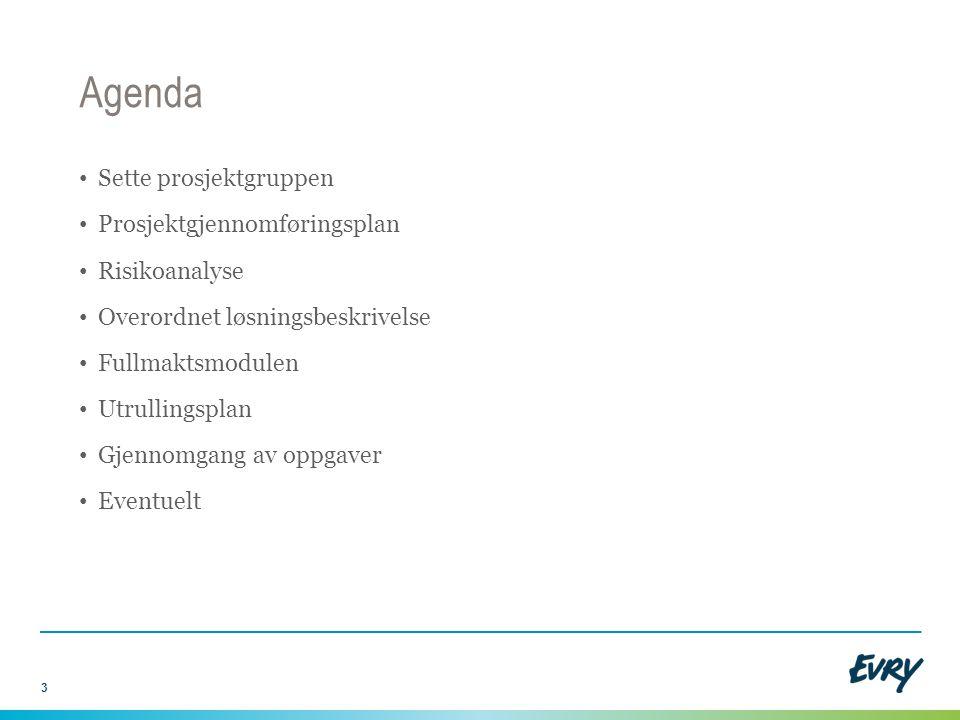 Agenda Sette prosjektgruppen Prosjektgjennomføringsplan Risikoanalyse Overordnet løsningsbeskrivelse Fullmaktsmodulen Utrullingsplan Gjennomgang av op