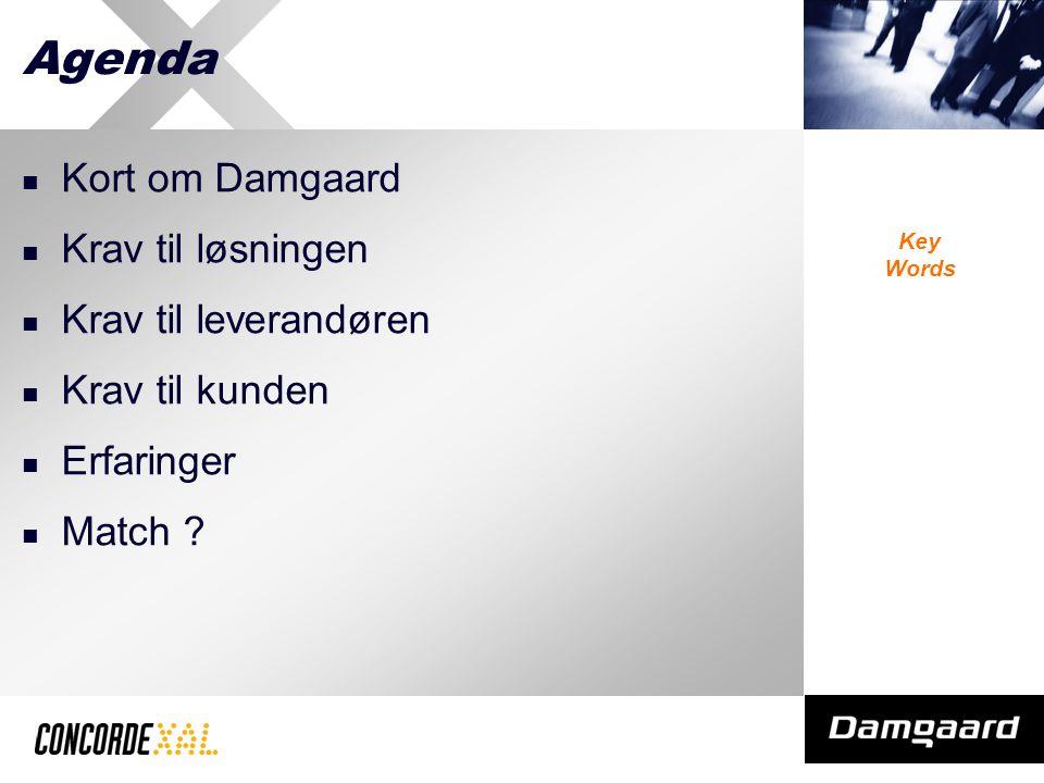 Key Words Agenda Kort om Damgaard Krav til løsningen Krav til leverandøren Krav til kunden Erfaringer Match