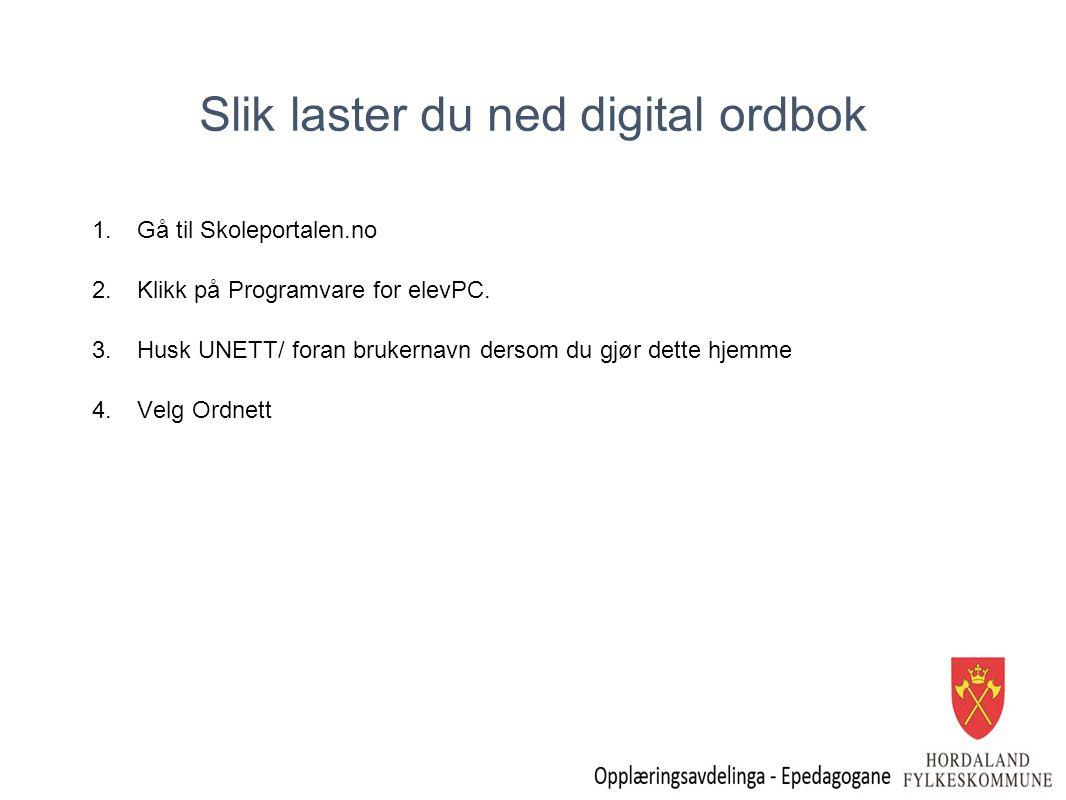 Slik laster du ned digital ordbok 1.Gå til Skoleportalen.no 2.Klikk på Programvare for elevPC. 3.Husk UNETT/ foran brukernavn dersom du gjør dette hje