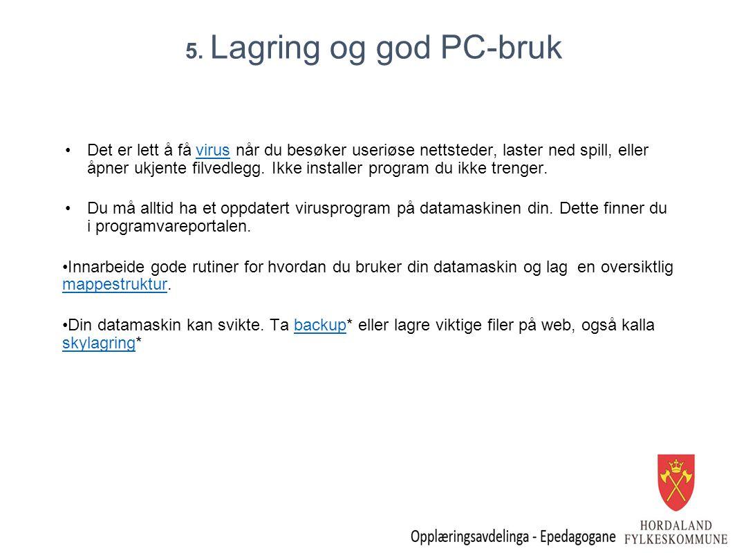 5. Lagring og god PC-bruk Det er lett å få virus når du besøker useriøse nettsteder, laster ned spill, eller åpner ukjente filvedlegg. Ikke installer