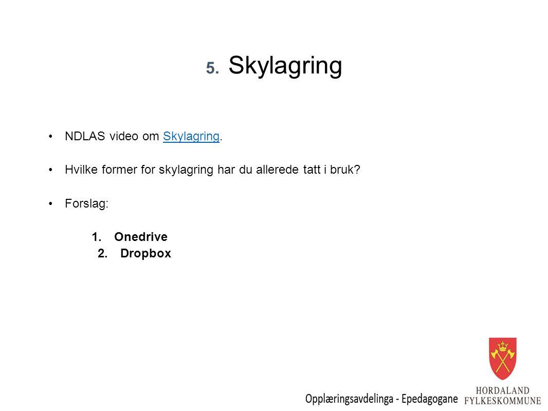 5. Skylagring NDLAS video om Skylagring.Skylagring Hvilke former for skylagring har du allerede tatt i bruk? Forslag: 1.Onedrive 2.Dropbox